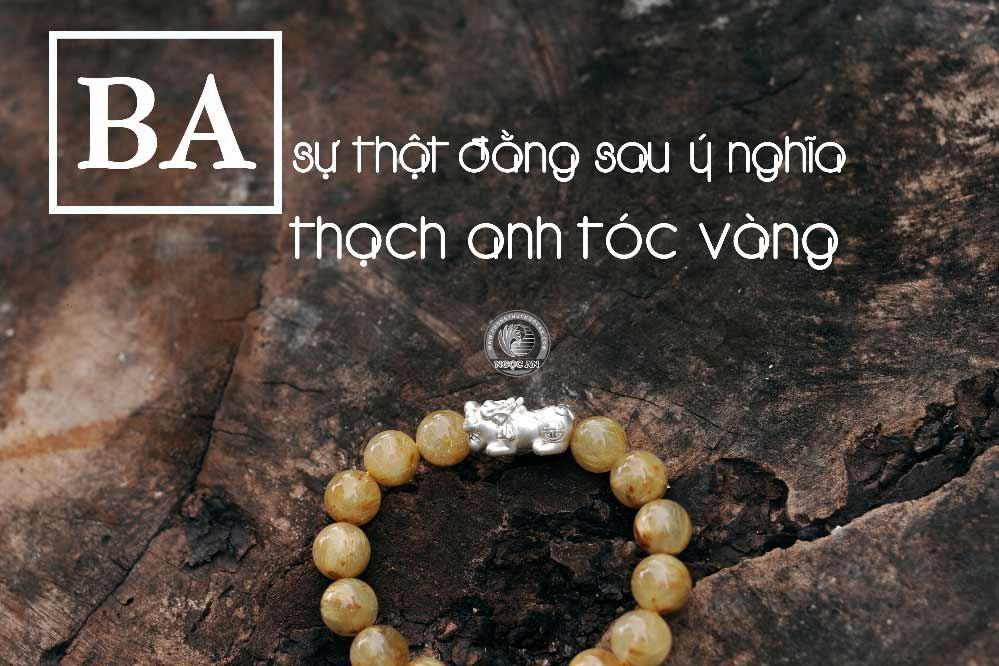 3 SỰ THẬT ĐẰNG SAU Ý NGHĨA CỦA THẠCH ANH TÓC VÀNG - Blog - Phong Thủy Ngọc An